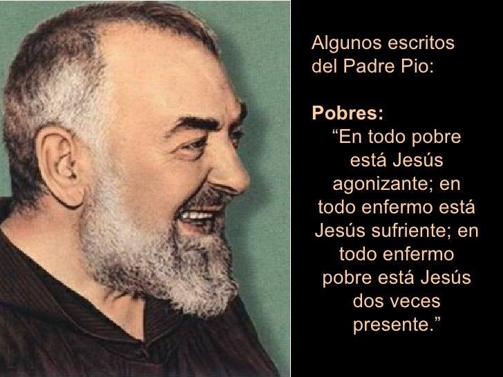"""Algunos escritos del Padre Pio: Pobres: """" En todo pobre está Jesús agonizante; en todo enfermo está Jesús sufriente; en to..."""