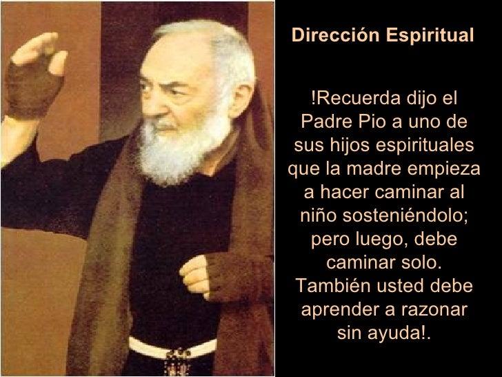 Dirección Espiritual !Recuerda dijo el Padre Pio a uno de sus hijos espirituales que la madre empieza a hacer caminar al n...