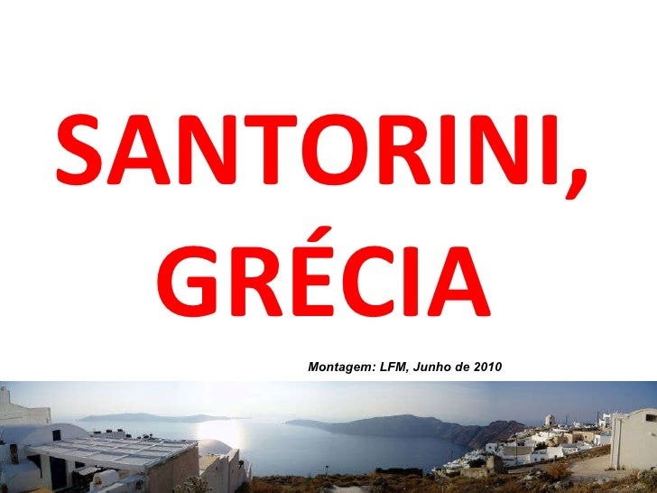 SANTORINI, GRÉCIA Montagem: LFM, Junho de 2010