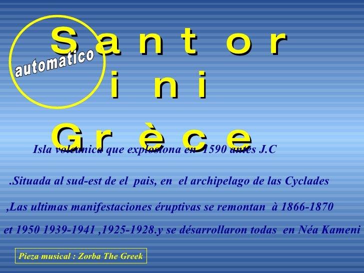 <ul><li>Santorini </li></ul><ul><li>Grèce </li></ul>Isla volcanica que explosiona en  1590 antes J.C Situada al sud-est de...