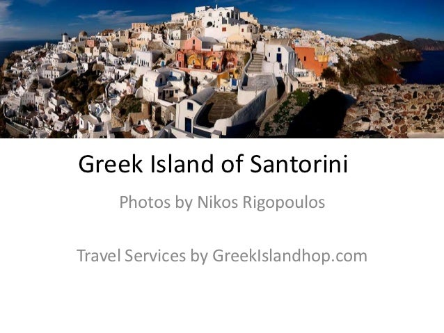 Greek Island of Santorini     Photos by Nikos RigopoulosTravel Services by GreekIslandhop.com