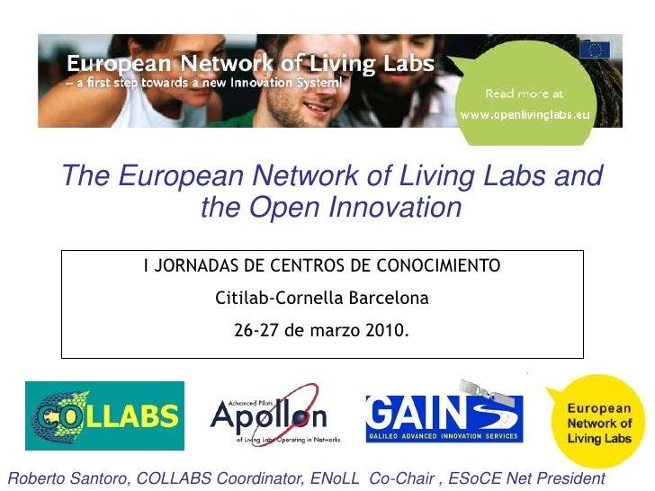 The European Network of Living Labs and the Open Innovation<br />I JORNADAS DE CENTROS DE CONOCIMIENTO<br />Citilab-Cornel...