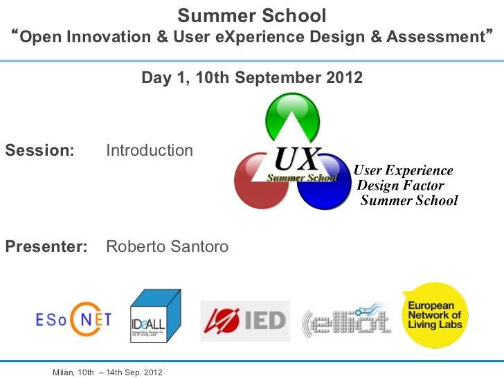 Summer School Open Innovation & User eXperience Design & Assessment                           Day 1, 10th September 2012Se...