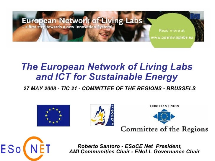 The European Network of Living Labs   and   ICT for Sustainable Energy Roberto Santoro -  ESoCE Net  President,  AMI Commu...