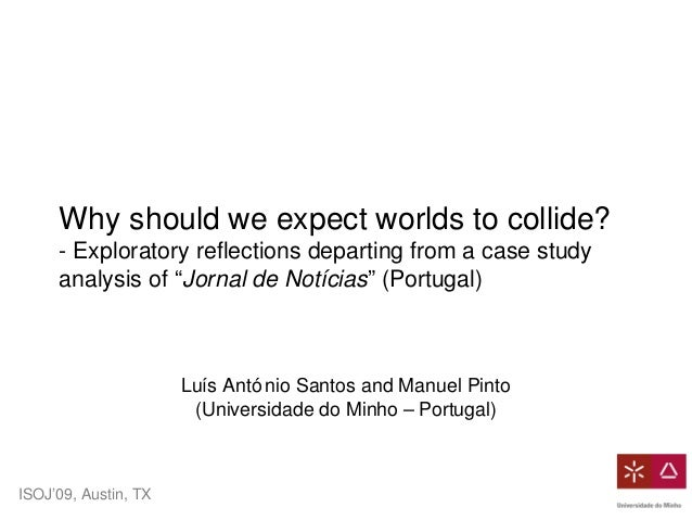 ISOJ'09, Austin, TX Why should we expect worlds to collide? - Exploratory reflections departing from a case study analysis...