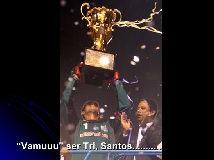 """ Vamuuu"" ser Tri, Santos..........."