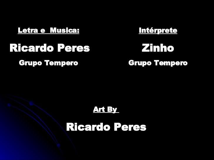 Letra e  Musica: Ricardo Peres Grupo Tempero Intérprete Zinho Grupo Tempero Art By  Ricardo Peres
