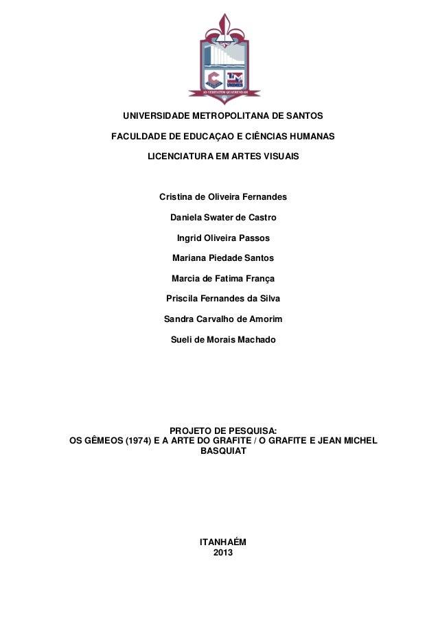 UNIVERSIDADE METROPOLITANA DE SANTOS FACULDADE DE EDUCAÇAO E CIÊNCIAS HUMANAS LICENCIATURA EM ARTES VISUAIS Cristina de Ol...
