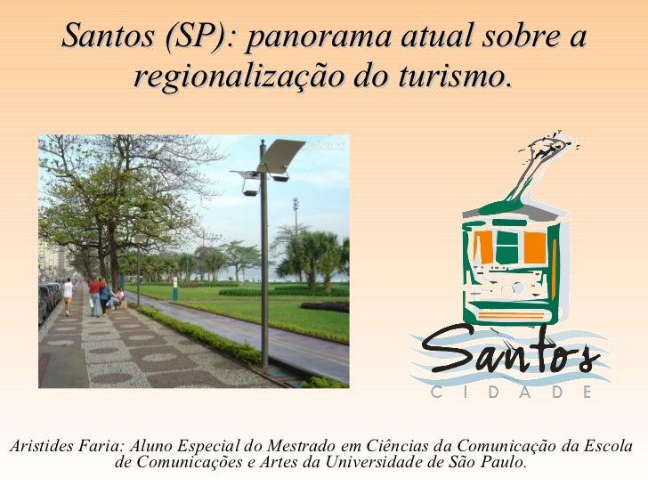 Santos (SP): panorama atual sobre a regionalização do turismo. Aristides Faria: Aluno Especial do Mestrado em Ciências da ...