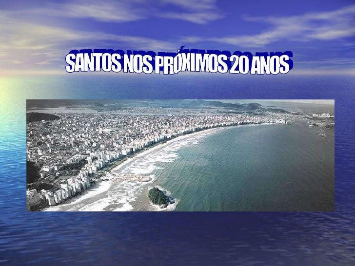 SANTOS NOS PRÓXIMOS 20 ANOS