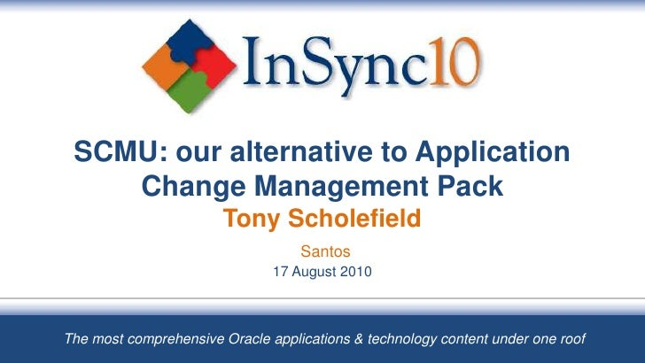 SCMU: our alternative to Application     Change Management Pack                        Tony Scholefield                   ...