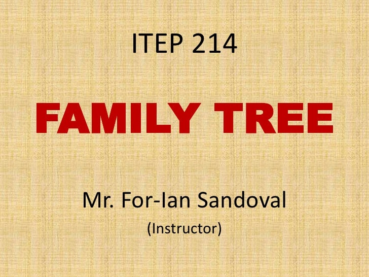ITEP 214<br />FAMILY TREE<br />Mr. For-Ian Sandoval<br />(Instructor)<br />