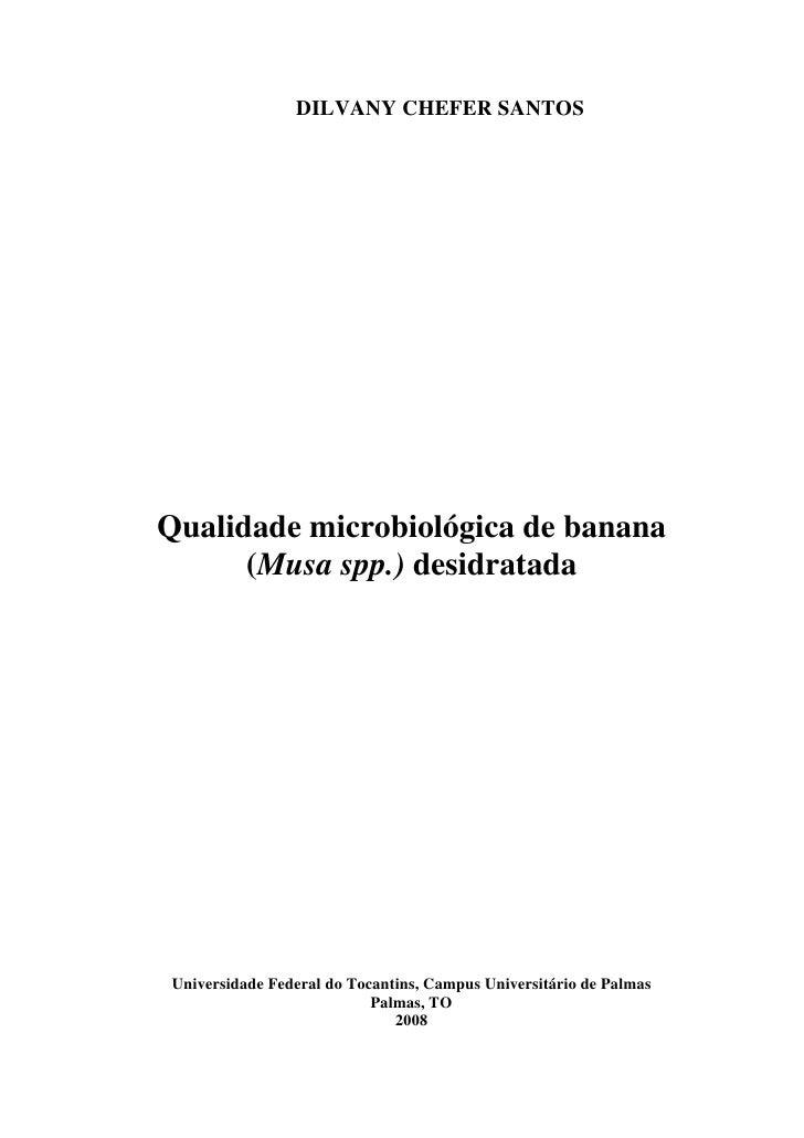 DILVANY CHEFER SANTOS     Qualidade microbiológica de banana       (Musa spp.) desidratada     Universidade Federal do Toc...