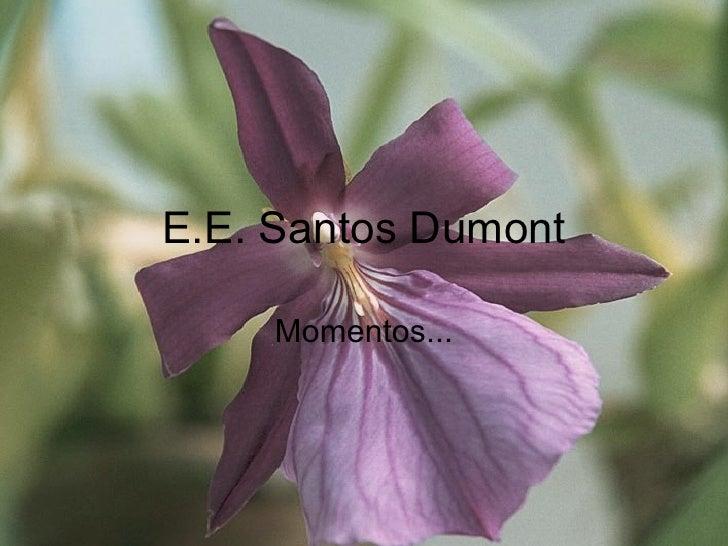 E.E. Santos Dumont Momentos...