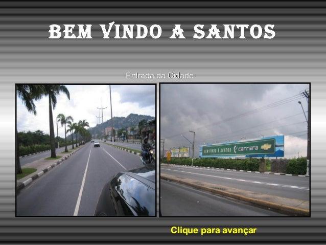 Bem vindo a SantoSBem vindo a SantoS Entrada da CidadeEntrada da Cidade Clique para avançar