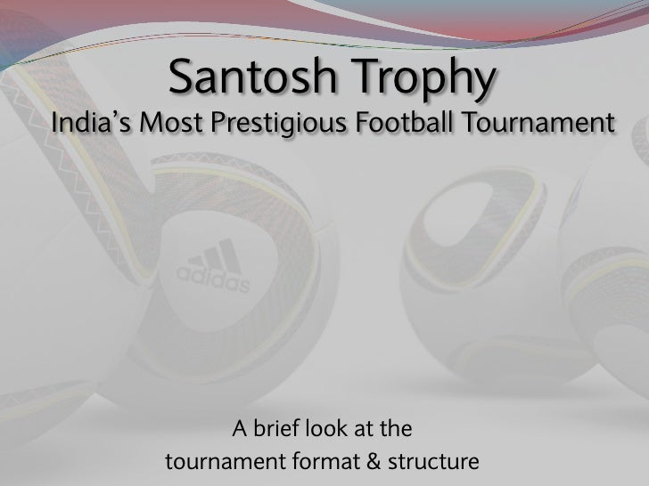 Santosh Trophy India's Most Prestigious Football Tournament                   A brief look at the         tournament forma...