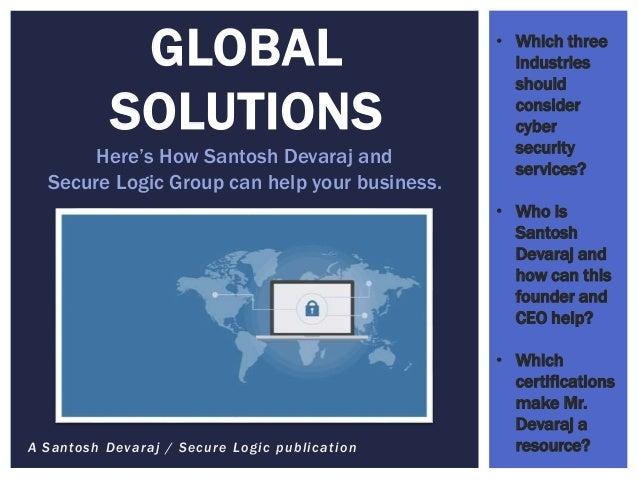 A Santosh Devaraj / Secure Logic publication GLOBAL SOLUTIONS Here's How Santosh Devaraj and Secure Logic Group can help y...