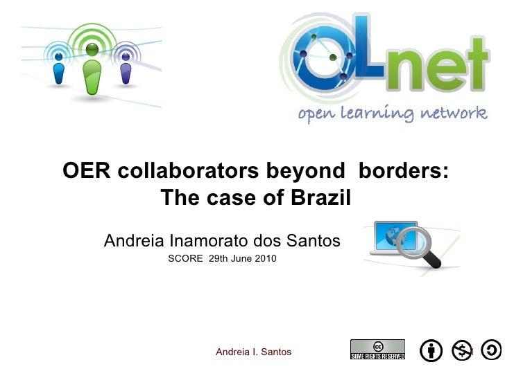 Andreia Inamorato dos Santos SCORE  29th June 2010 OER collaborators beyond  borders: The case of Brazil