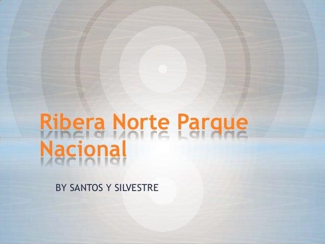 BY SANTOS Y SILVESTRE Ribera Norte Parque Nacional