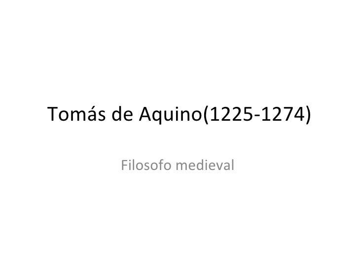 Tomás de Aquino( 1225-1274) Filosofo medieval