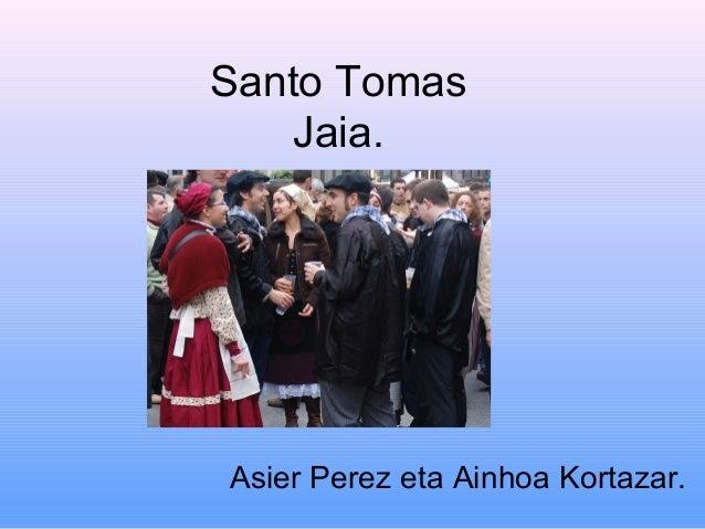 Santo Tomas    Jaia.Asier Perez eta Ainhoa Kortazar.