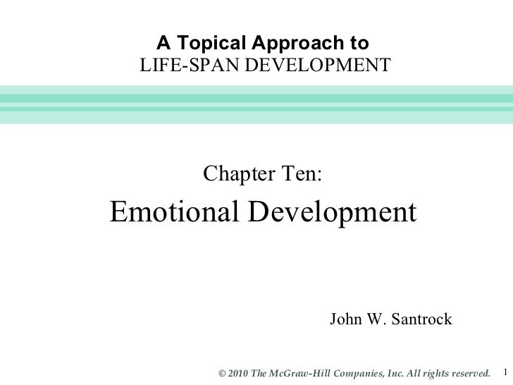 A Topical Approach to   LIFE-SPAN DEVELOPMENT <ul><li>Chapter Ten: </li></ul><ul><li>Emotional Development </li></ul>John ...