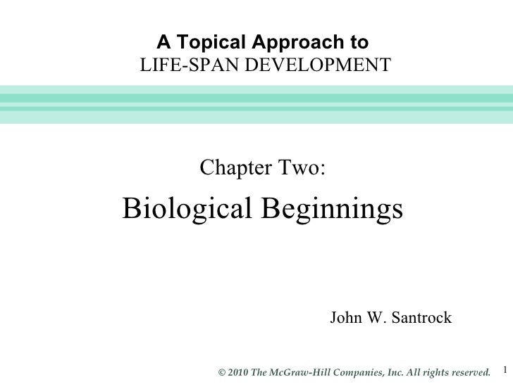 A Topical Approach to   LIFE-SPAN DEVELOPMENT John W. Santrock Chapter Two: Biological Beginnings