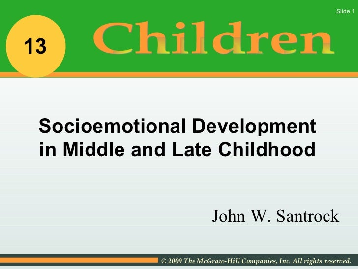 John W. Santrock Socioemotional Development in Middle and Late Childhood Children 13