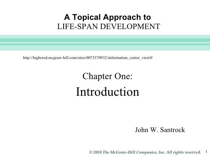 A Topical Approach to   LIFE-SPAN DEVELOPMENT <ul><li>Chapter One: </li></ul><ul><li>Introduction </li></ul>John W. Santro...