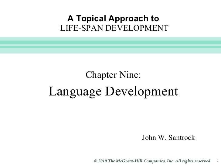 A Topical Approach to   LIFE-SPAN DEVELOPMENT <ul><li>Chapter Nine: </li></ul><ul><li>Language Development </li></ul>John ...