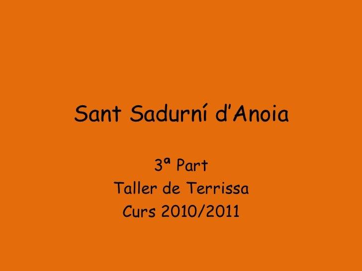 Sant Sadurní d'Anoia        3ª Part   Taller de Terrissa    Curs 2010/2011