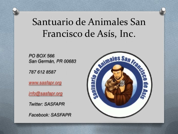 Santuario de Animales San Francisco de Asís, Inc.<br />PO BOX 566 <br />San Germán, PR 00683<br />787 612 8587<br />www.sa...