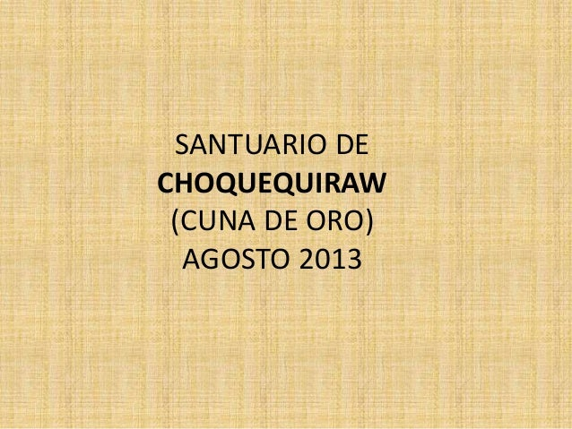 SANTUARIO DE CHOQUEQUIRAW (CUNA DE ORO) AGOSTO 2013