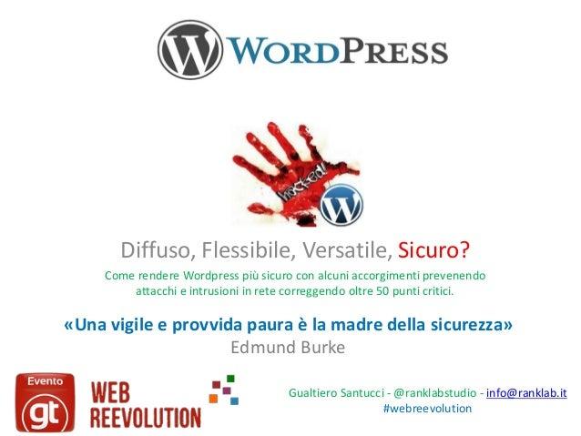 Diffuso, Flessibile, Versatile, Sicuro? Come rendere Wordpress più sicuro con alcuni accorgimenti prevenendo attacchi e in...