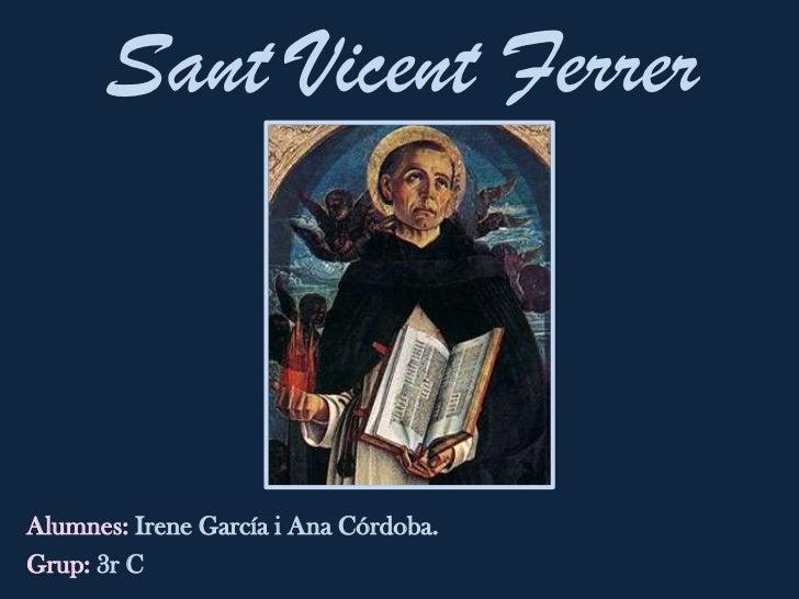 Sant Vicent FerrerAlumnes: Irene García i Ana Córdoba.Grup: 3r C