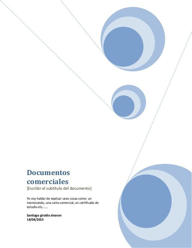 Documentos comerciales [Escribir el subtítulo del documento] Yo voy hablar de explicar unas cosas como: un memorando, una ...