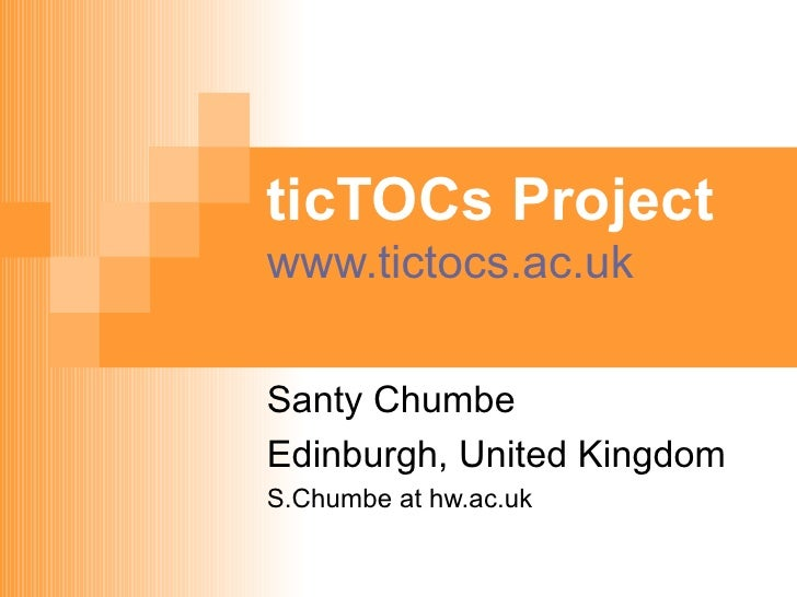 ticTOCs Project www.tictocs.ac.uk Santy Chumbe  Edinburgh, United Kingdom S.Chumbe at hw.ac.uk