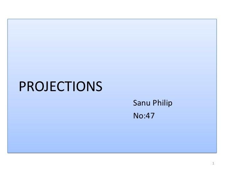 PROJECTIONS              Sanu Philip              No:47                            1