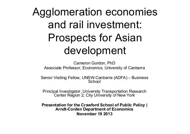 Agglomeration economies and rail investment: Prospects for Asian development Cameron Gordon, PhD Associate Professor, Econ...