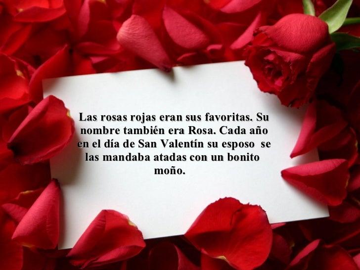 Las rosas rojas eran sus favoritas. Su nombre también era Rosa. Cada año en el día de San Valentín su esposo  se las manda...
