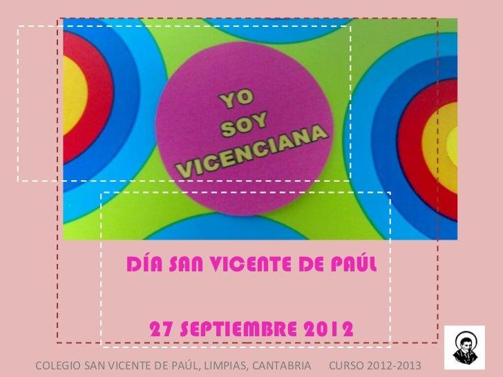 DÍA SAN VICENTE DE PAÚL                   27 SEPTIEMBRE 2012COLEGIO SAN VICENTE DE PAÚL, LIMPIAS, CANTABRIA   CURSO 2012-2...