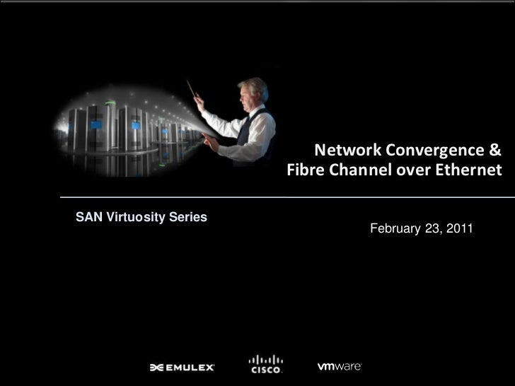Network Convergence & Fibre Channel over Ethernet<br />February 23, 2011<br />