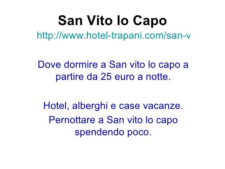 San Vito lo Capohttp://www.hotel-trapani.com/san-vito-lo-caDove dormire a San vito lo capo a   partire da 25 euro a notte....