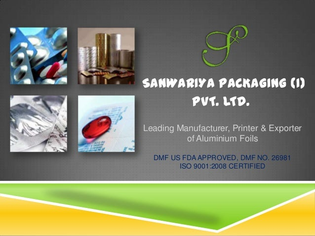 SANWARIYA PACKAGING (I) PVT. LTD. Leading Manufacturer, Printer & Exporter of Aluminium Foils DMF US FDA APPROVED, DMF NO....