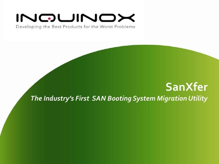 SanXferThe Industry's First  SAN Booting System Migration Utility<br />