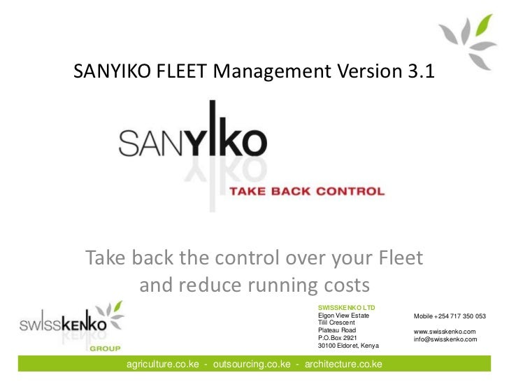 SANYIKO FLEET Management Version 3.1 Take back the control over your Fleet       and reduce running costs                 ...