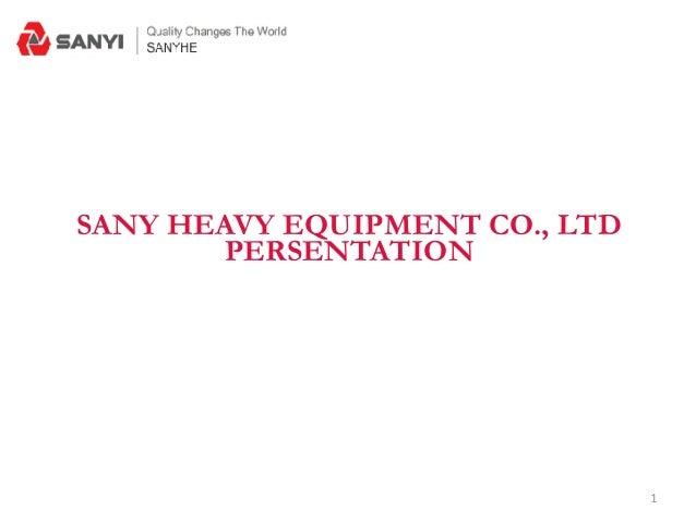 1 SANY HEAVY EQUIPMENT CO., LTD PERSENTATION