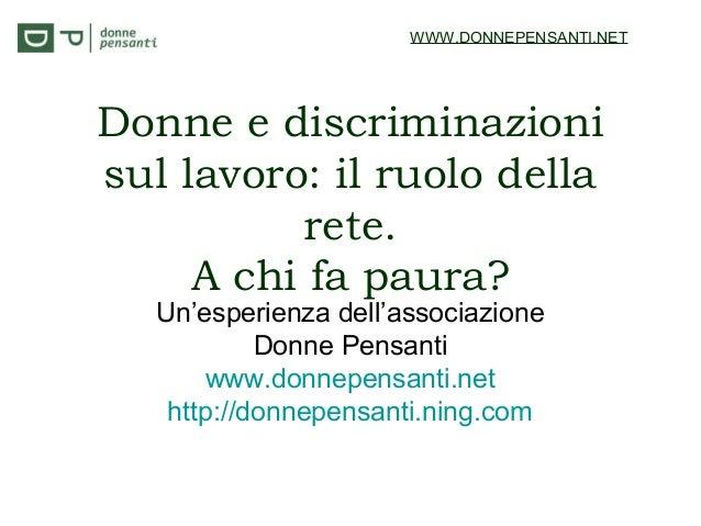 Donne e discriminazioni sul lavoro: il ruolo della rete. A chi fa paura? Un'esperienza dell'associazione Donne Pensanti ww...
