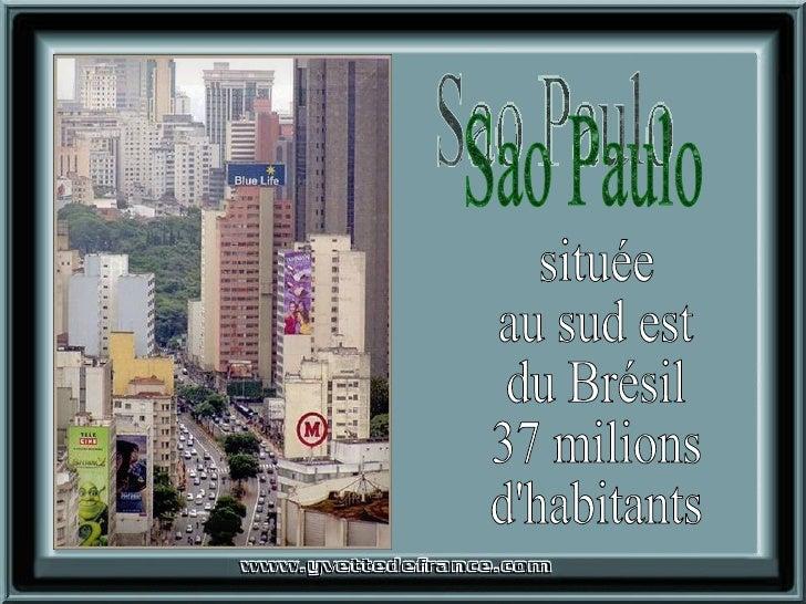 Sao Paulo située au sud est du Brésil 37 milions d'habitants