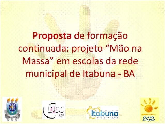 """Proposta de formaçãocontinuada: projeto """"Mão na Massa"""" em escolas da rede municipal de Itabuna - BA"""
